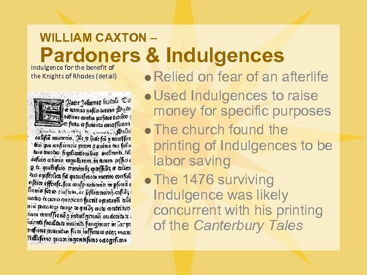 WILLIAM CAXTON – Pardoners & Indulgences Indulgence for the benefit of the Knights of