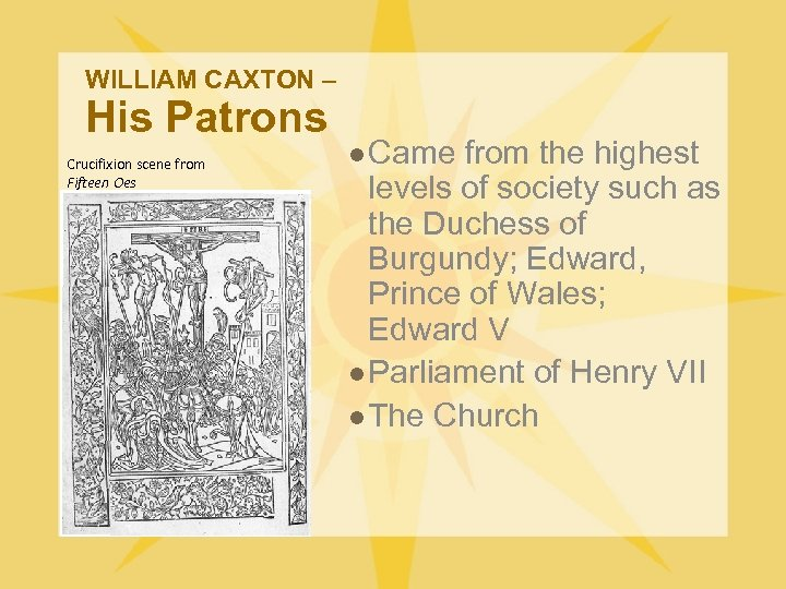 WILLIAM CAXTON – His Patrons Crucifixion scene from Fifteen Oes l Came from the