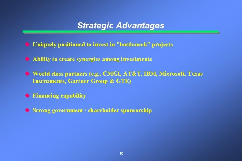 Strategic Advantages u Uniquely positioned to invest in