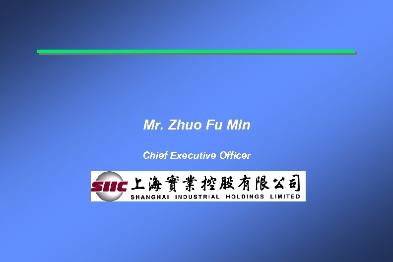 Mr. Zhuo Fu Min Chief Executive Officer