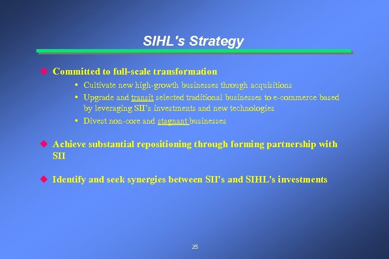 SIHL's Strategy u Committed to full-scale transformation • Cultivate new high-growth businesses through acquisitions