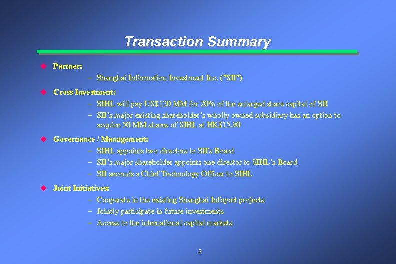 Transaction Summary u Partner: – Shanghai Information Investment Inc. (