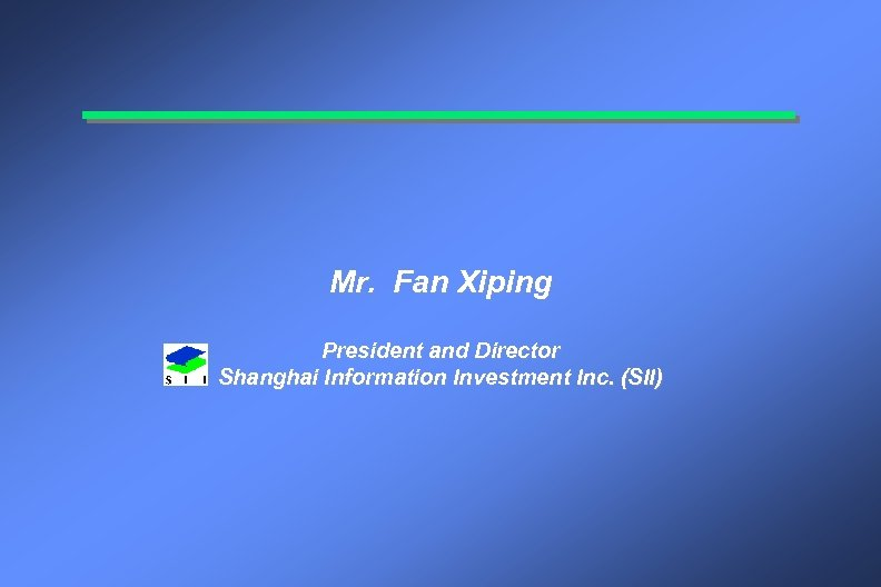 Mr. Fan Xiping President and Director Shanghai Information Investment Inc. (SII)