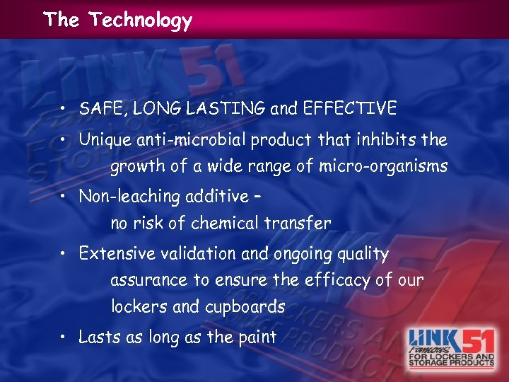 The Technology • SAFE, LONG LASTING and EFFECTIVE • Unique anti-microbial product that inhibits