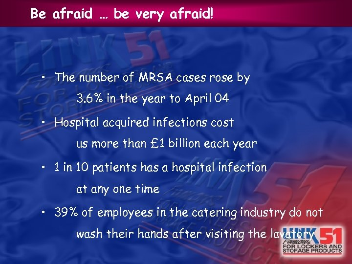Be afraid … be very afraid! • The number of MRSA cases rose by