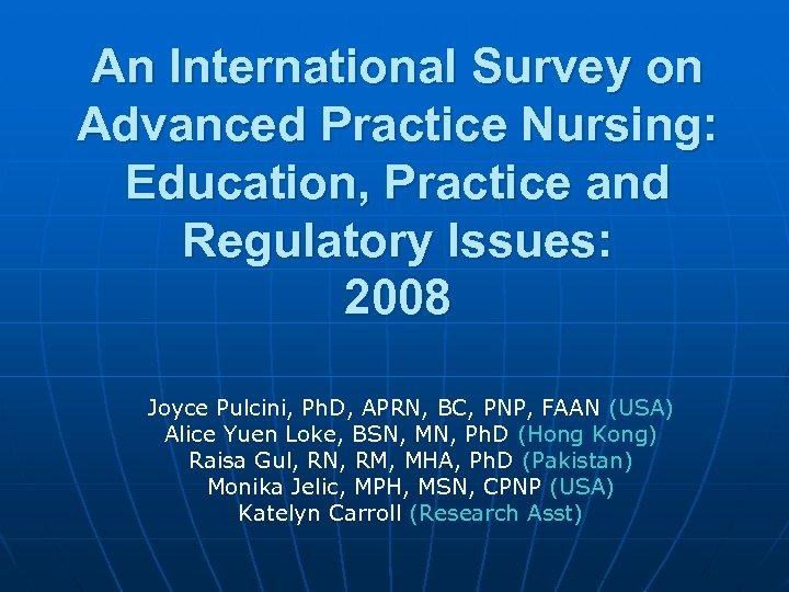 An International Survey on Advanced Practice Nursing: Education, Practice and Regulatory Issues: 2008 Joyce