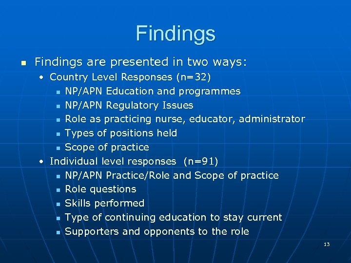 Findings n Findings are presented in two ways: • Country Level Responses (n=32) n