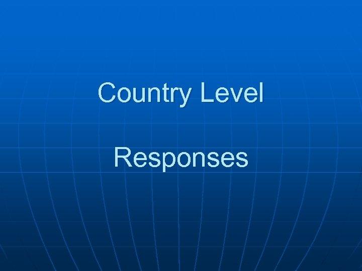 Country Level Responses