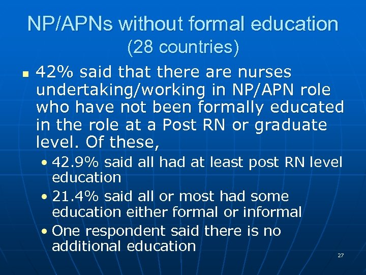 NP/APNs without formal education (28 countries) n 42% said that there are nurses undertaking/working