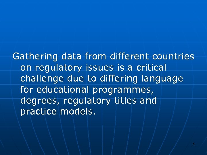 Gathering data from different countries on regulatory issues is a critical challenge due to