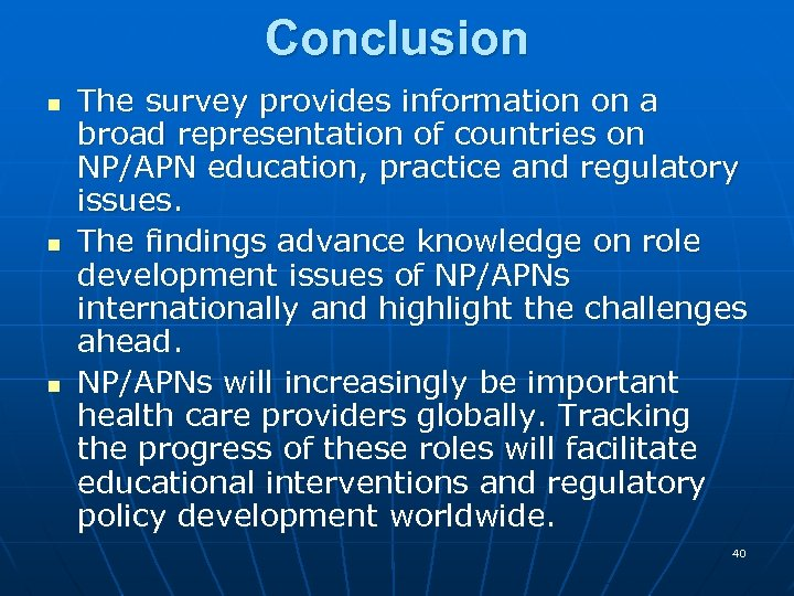 Conclusion n The survey provides information on a broad representation of countries on NP/APN