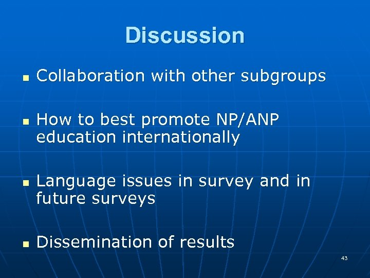 Discussion n n Collaboration with other subgroups How to best promote NP/ANP education internationally
