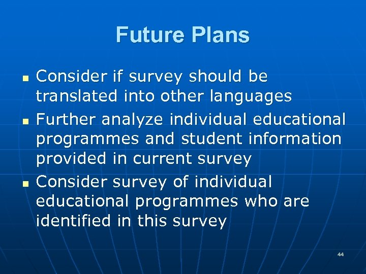 Future Plans n n n Consider if survey should be translated into other languages