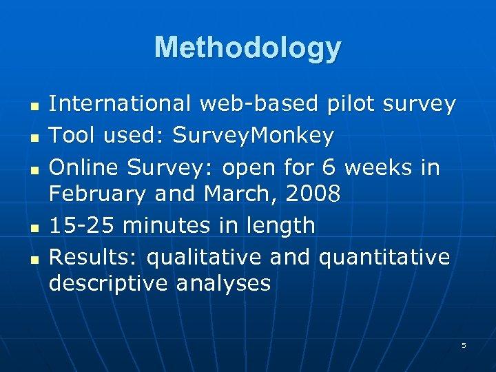 Methodology n n n International web-based pilot survey Tool used: Survey. Monkey Online Survey: