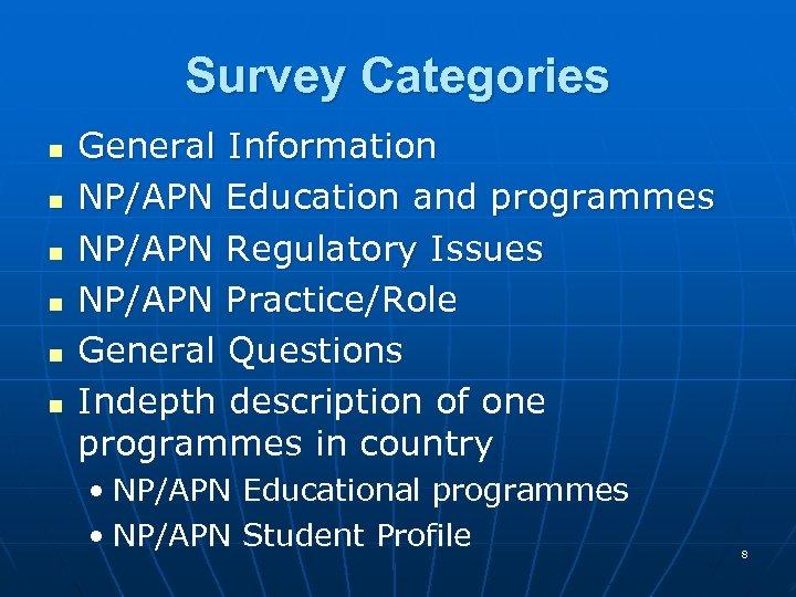 Survey Categories n n n General Information NP/APN Education and programmes NP/APN Regulatory Issues