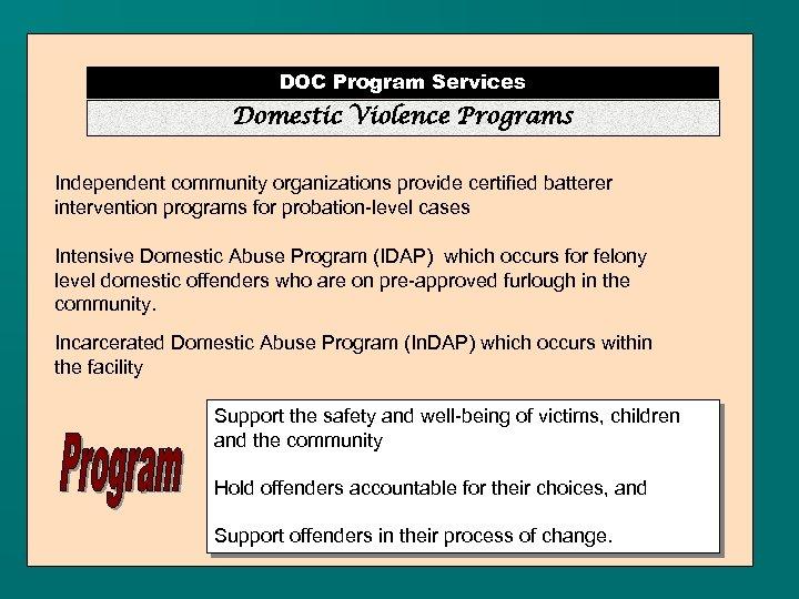DOC Program Services Domestic Violence Programs Independent community organizations provide certified batterer intervention programs