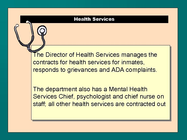 Health Services The Director of Health Services manages the contracts for health services for