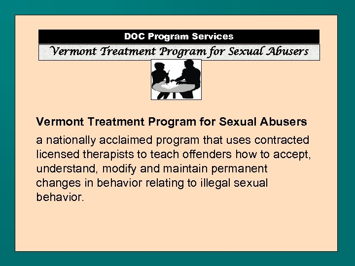 DOC Program Services Vermont Treatment Program for Sexual Abusers a nationally acclaimed program that