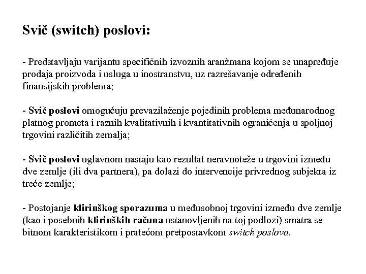 Svič (switch) poslovi: - Predstavljaju varijantu specifičnih izvoznih aranžmana kojom se unapređuje prodaja proizvoda