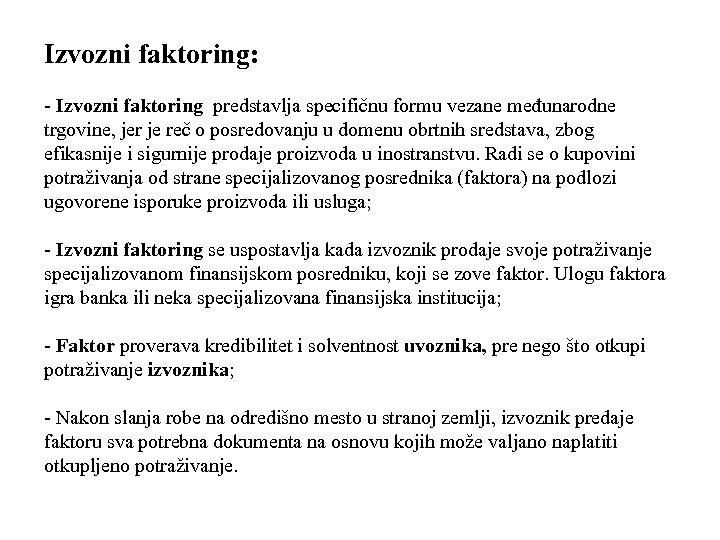 Izvozni faktoring: - Izvozni faktoring predstavlja specifičnu formu vezane međunarodne trgovine, jer je reč