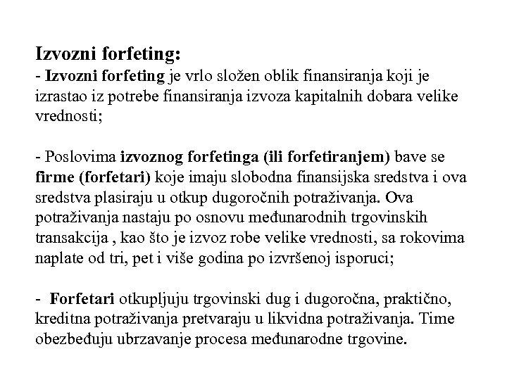 Izvozni forfeting: - Izvozni forfeting je vrlo složen oblik finansiranja koji je izrastao iz
