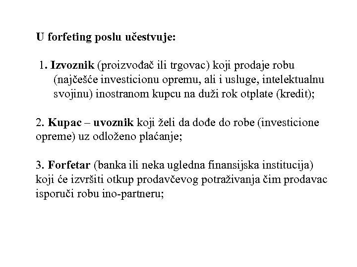 U forfeting poslu učestvuje: 1. Izvoznik (proizvođač ili trgovac) koji prodaje robu (najčešće investicionu