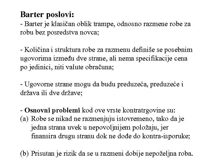 Barter poslovi: - Barter je klasičan oblik trampe, odnosno razmene robe za robu bez