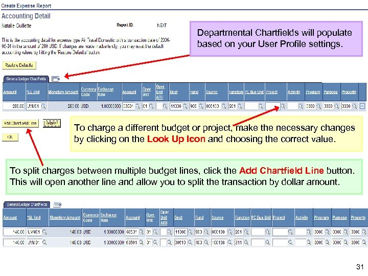 Departmental Chartfields will populate based on your User Profile settings. To charge a different