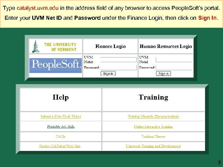 Type catalyst. uvm. edu in the address field of any browser to access People.