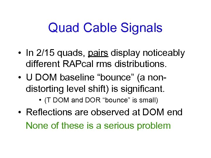Quad Cable Signals • In 2/15 quads, pairs display noticeably different RAPcal rms distributions.