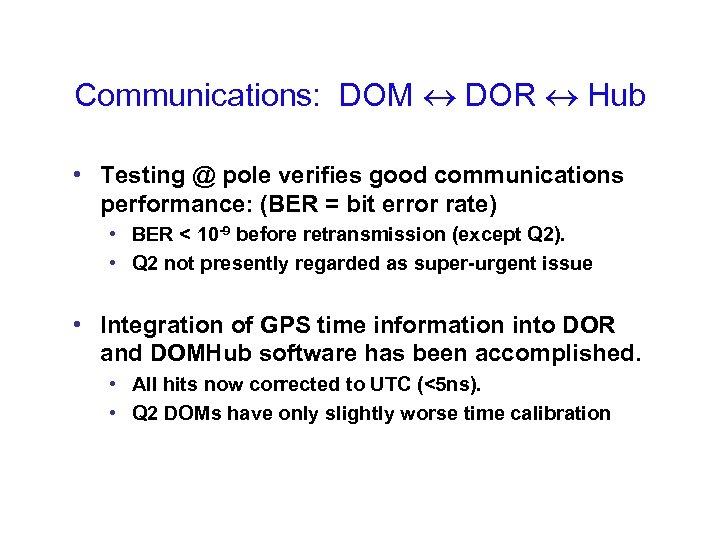 Communications: DOM DOR Hub • Testing @ pole verifies good communications performance: (BER =
