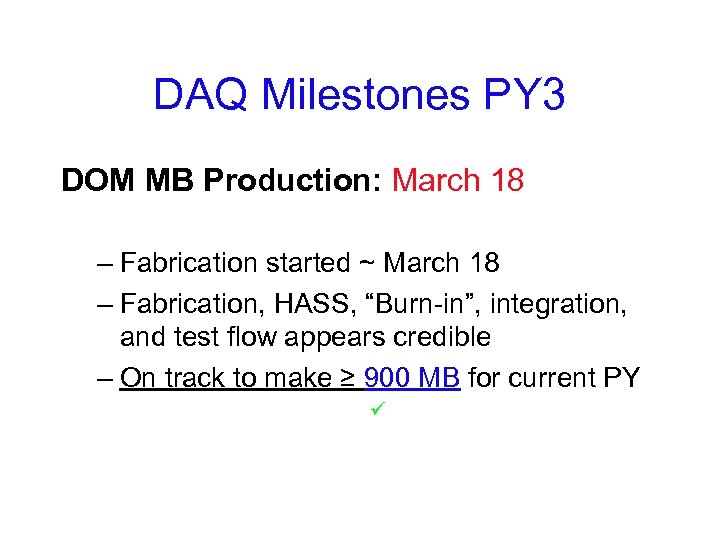 DAQ Milestones PY 3 DOM MB Production: March 18 – Fabrication started ~ March