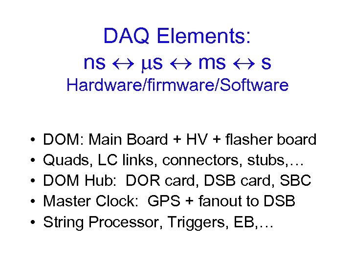 DAQ Elements: ns s ms s Hardware/firmware/Software • • • DOM: Main Board +