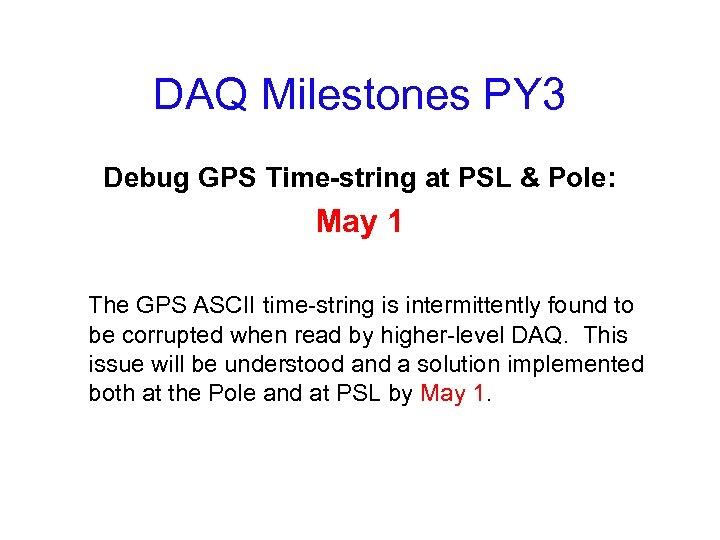 DAQ Milestones PY 3 Debug GPS Time-string at PSL & Pole: May 1 The