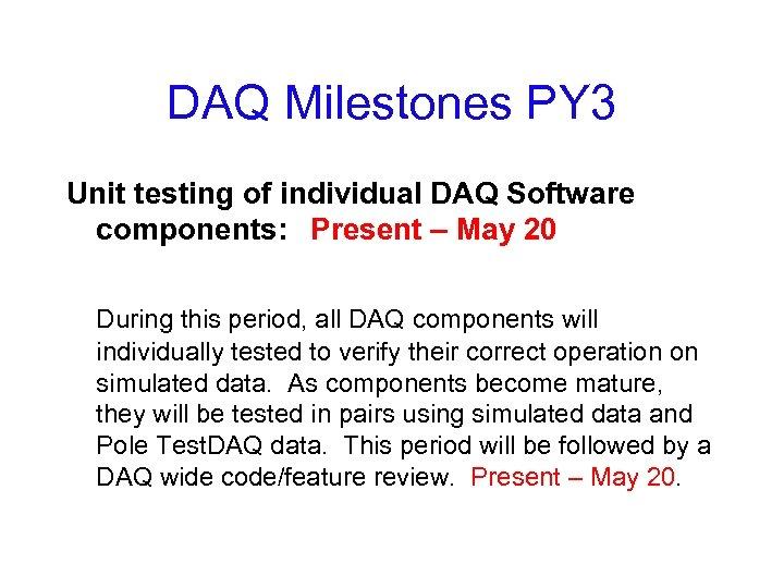 DAQ Milestones PY 3 Unit testing of individual DAQ Software components: Present – May