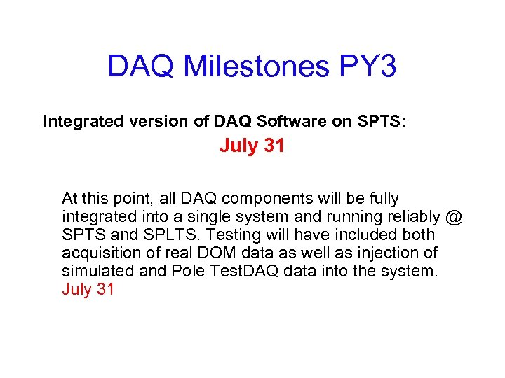 DAQ Milestones PY 3 Integrated version of DAQ Software on SPTS: July 31 At