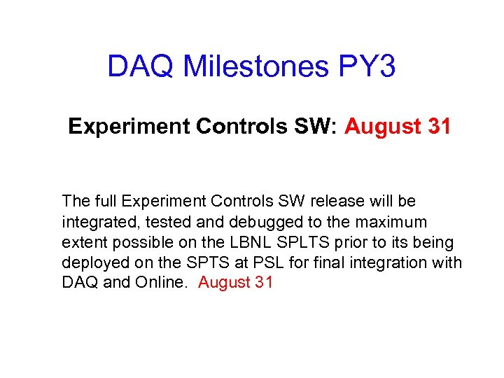 DAQ Milestones PY 3 Experiment Controls SW: August 31 The full Experiment Controls SW