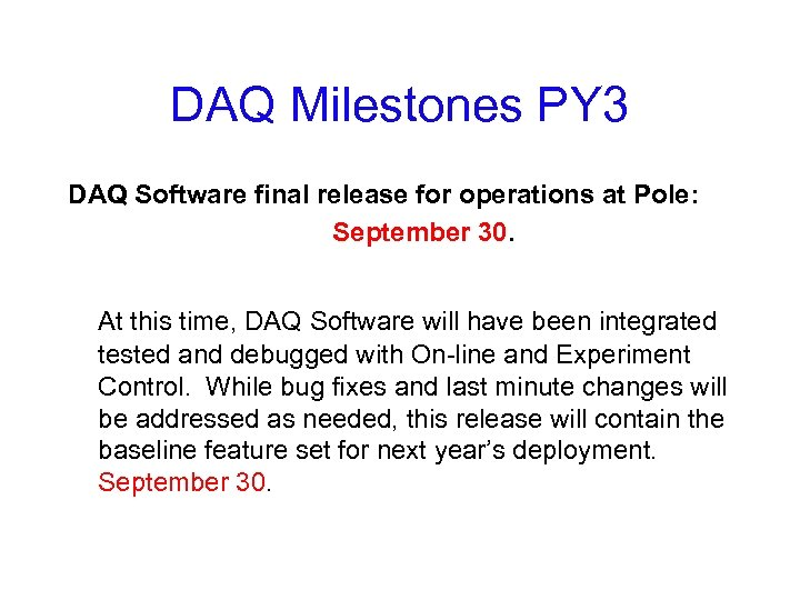 DAQ Milestones PY 3 DAQ Software final release for operations at Pole: September 30.