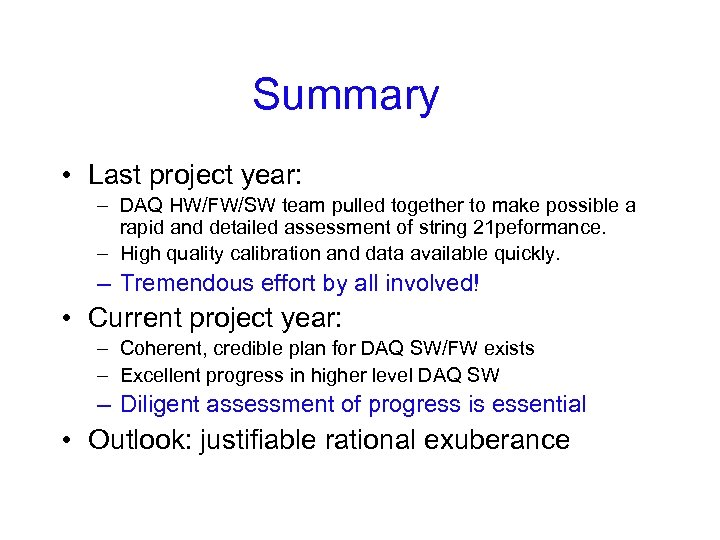 Summary • Last project year: – DAQ HW/FW/SW team pulled together to make possible