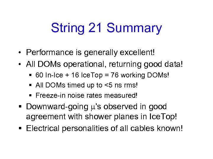 String 21 Summary • Performance is generally excellent! • All DOMs operational, returning good
