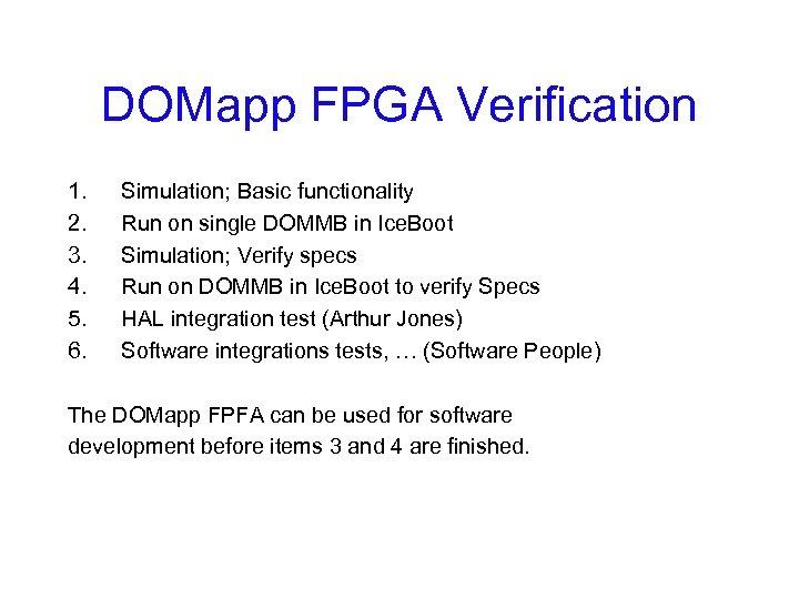 DOMapp FPGA Verification 1. 2. 3. 4. 5. 6. Simulation; Basic functionality Run on