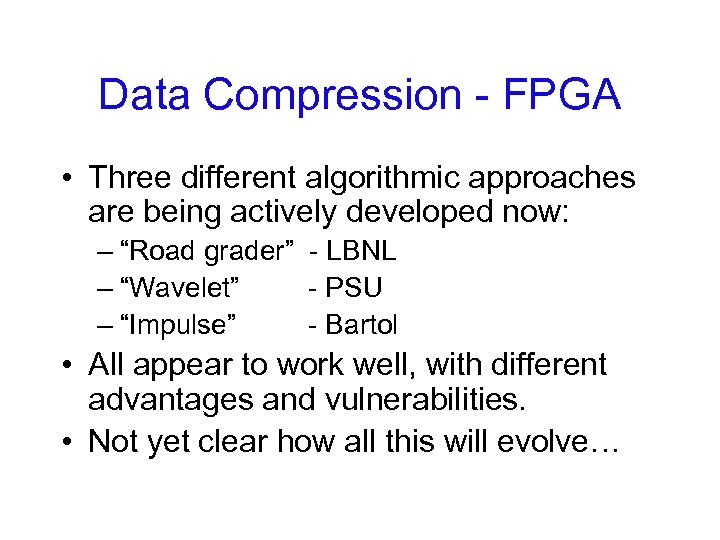 Data Compression - FPGA • Three different algorithmic approaches are being actively developed now: