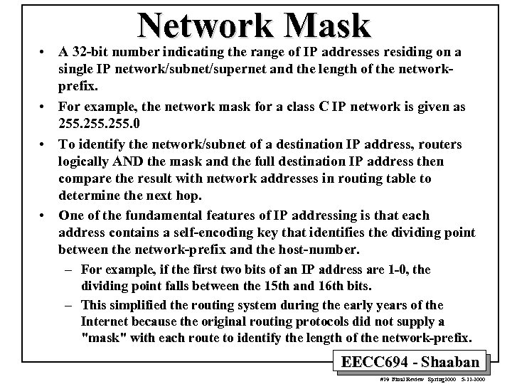 Network Mask • A 32 -bit number indicating the range of IP addresses residing