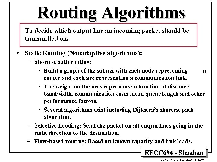 Routing Algorithms To decide which output line an incoming packet should be transmitted on.