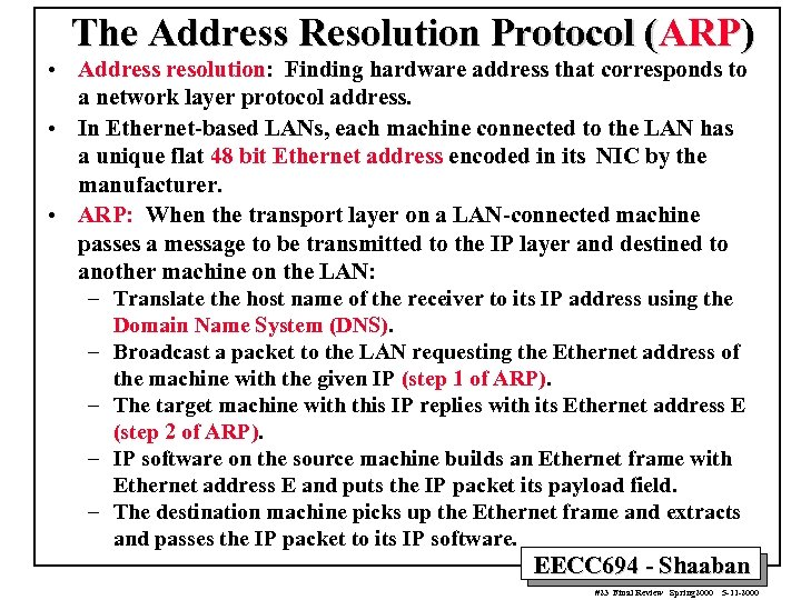 The Address Resolution Protocol (ARP) • Address resolution: Finding hardware address that corresponds to