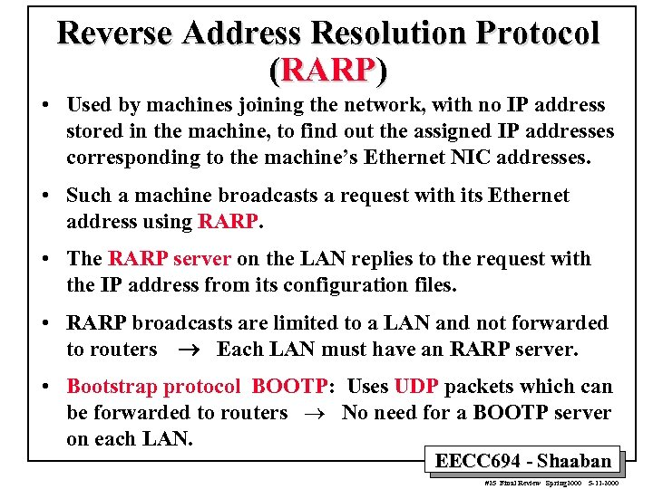Reverse Address Resolution Protocol (RARP) • Used by machines joining the network, with no