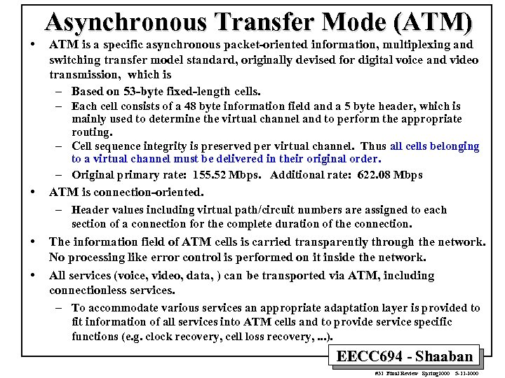 • Asynchronous Transfer Mode (ATM) ATM is a specific asynchronous packet-oriented information, multiplexing