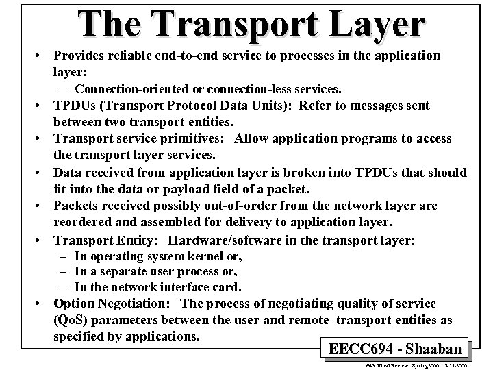 The Transport Layer • Provides reliable end-to-end service to processes in the application layer: