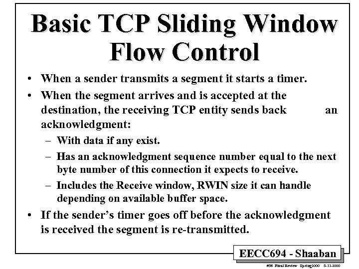 Basic TCP Sliding Window Flow Control • When a sender transmits a segment it