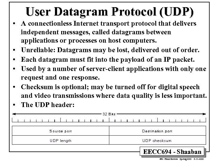 User Datagram Protocol (UDP) • A connectionless Internet transport protocol that delivers independent messages,